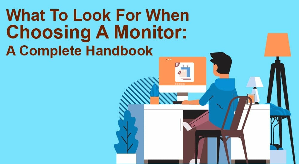 What To Look For When Choosing A Monitor A Complete Handbook